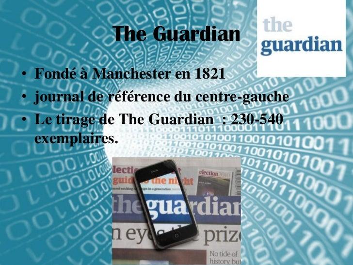 The Guardian• Fondé à Manchester en 1821• journal de référence du centre-gauche• Le tirage de The Guardian : 230-540  exem...
