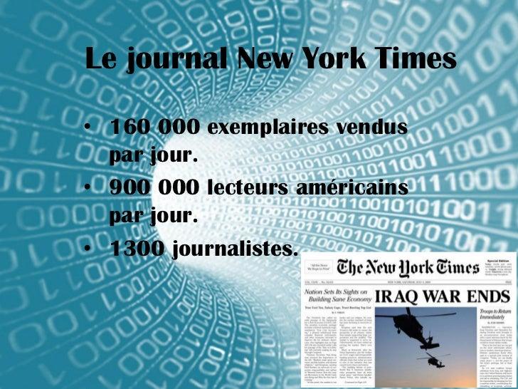 Le journal New York Times• 160 000 exemplaires vendus  par jour.• 900 000 lecteurs américains  par jour.• 1300 journalistes.