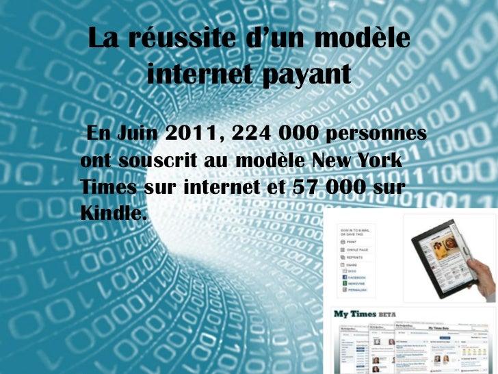 La réussite d'un modèle    internet payant-En Juin 2011, 224 000 personnesont souscrit au modèle New YorkTimes sur interne...