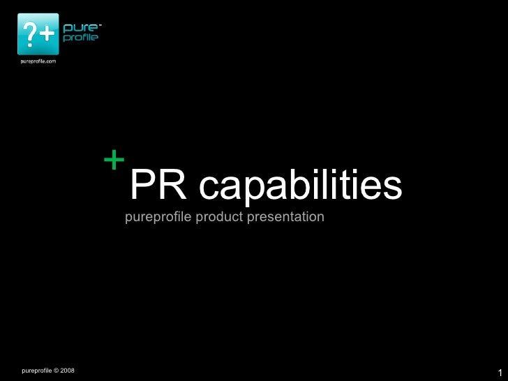 pureprofile © 2008 pureprofile product presentation PR capabilities +