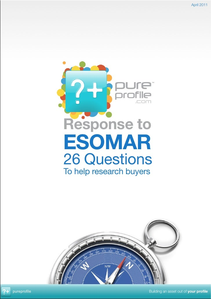 April 2011              Response to              ESOMAR              26 Questions              To help research buyerspure...
