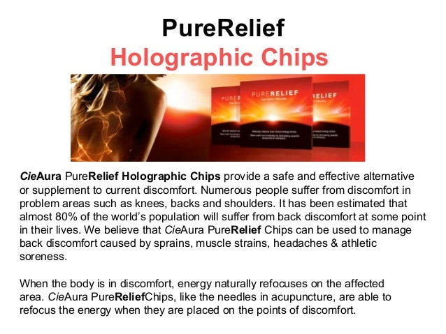 PureRelief                  Holographic ChipsCieAura PureRelief Holographic Chips provide a safe and effective alternative...