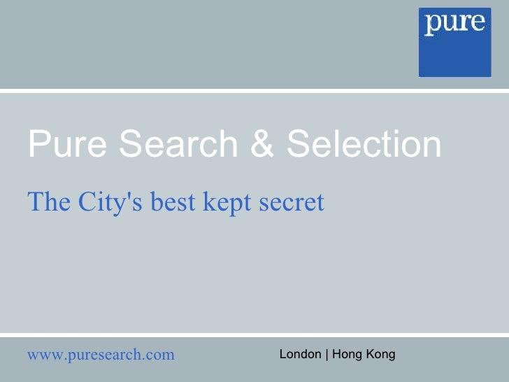 Pure Search & Selection The City's best kept secret