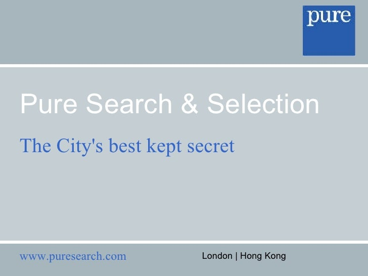 Pure Search & Selection The City's best kept secret