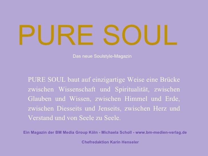 PURE SOUL              Das neue Soulstyle-Magazin  PURE SOUL baut auf einzigartige Weise eine Brücke  zwischen Wissenschaf...