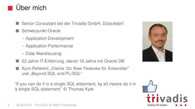 Über mich Pure SQL for Batch Processing4 26.04.2016 Senior Consultant bei der Trivadis GmbH, Düsseldorf Schwerpunkt Oracle...