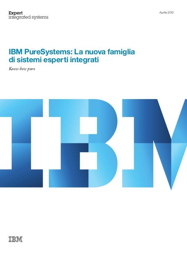 Aprile 2012IBM PureSystems: La nuova famigliadi sistemi esperti integratiKnow-how puro