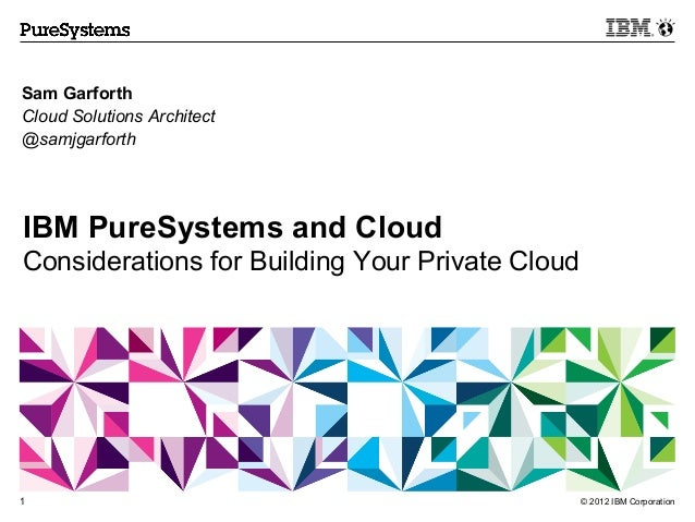 Sam GarforthCloud Solutions Architect@samjgarforthIBM PureSystems and CloudConsiderations for Building Your Private Cloud1...