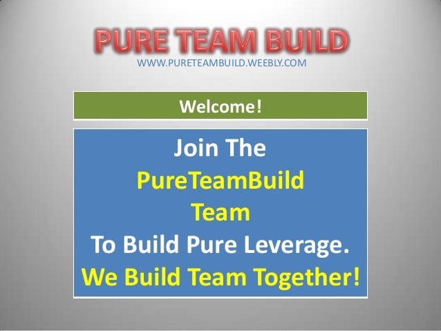Welcome! Join The PureTeamBuild Team To Build Pure Leverage. We Build Team Together! WWW.PURETEAMBUILD.WEEBLY.COM