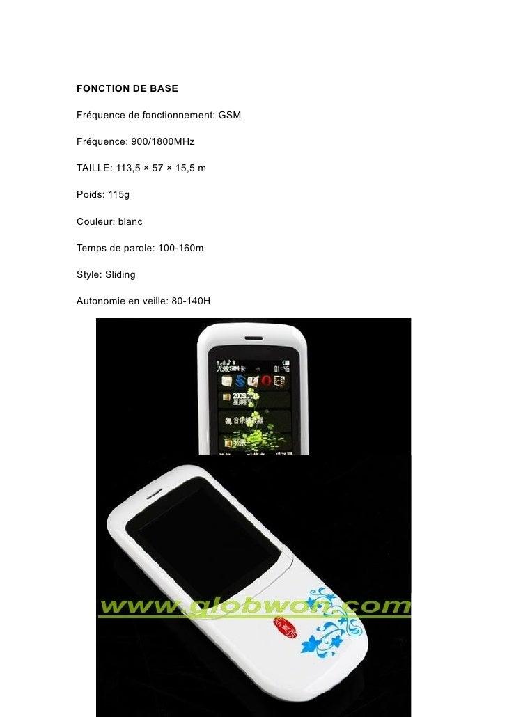 FONCTION DE BASE  Fréquence de fonctionnement: GSM  Fréquence: 900/1800MHz  TAILLE: 113,5 × 57 × 15,5 m  Poids: 115g  Coul...