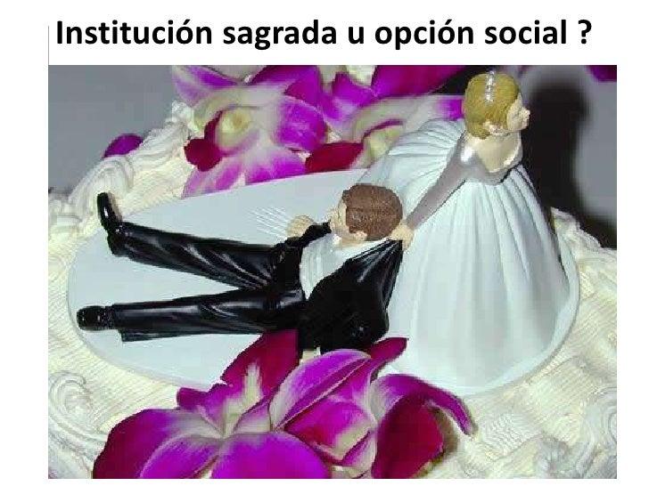 Institución sagrada u opción social ? <br />