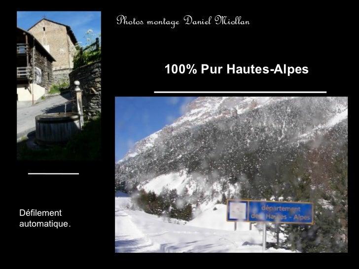 Photos montage Daniel Miollan                         100% Pur Hautes-AlpesDéfilementautomatique.