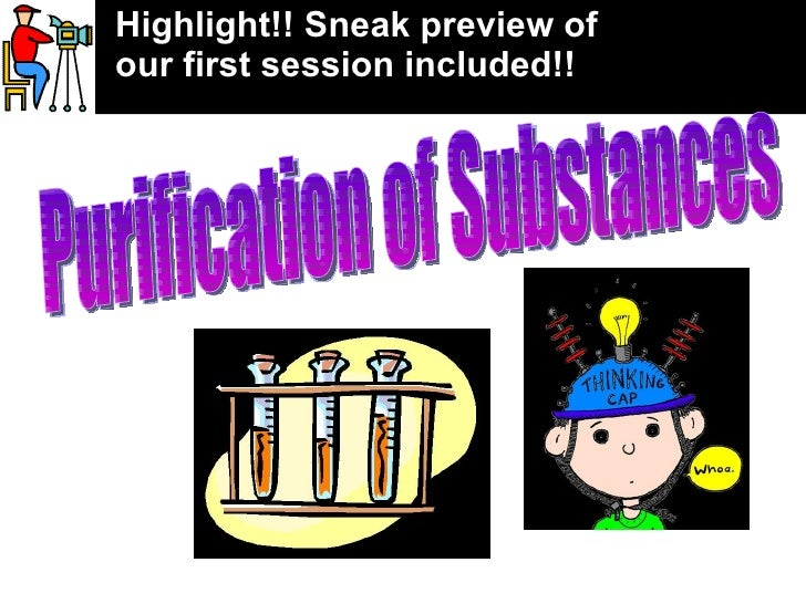 Purification of Substances Highlight!! Sneak preview of our first session included!!