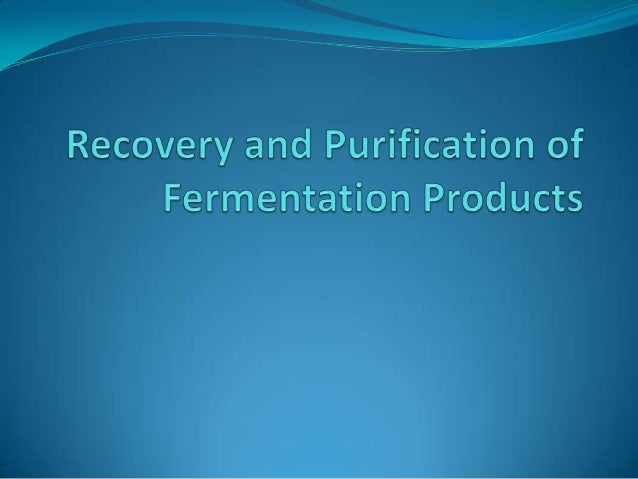 Introduction  purification of fermentation products may be difficult and          cost Recovery costs of microbial p...