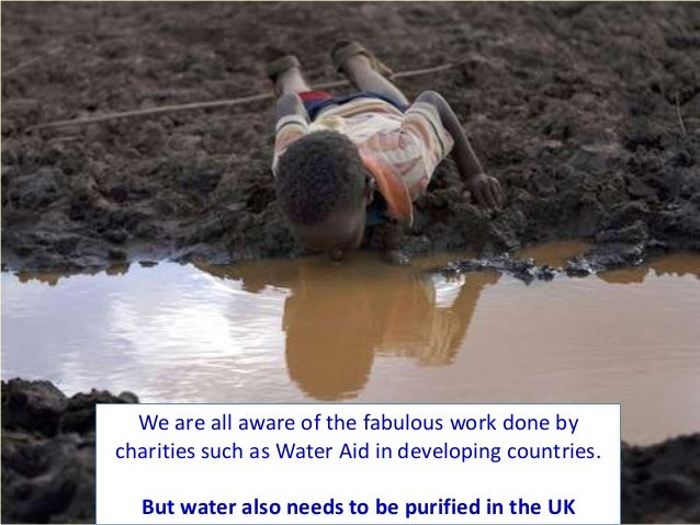 We are all aware of the fabulous work done bycharities such as Water Aid in developing countries.  But water also needs to...