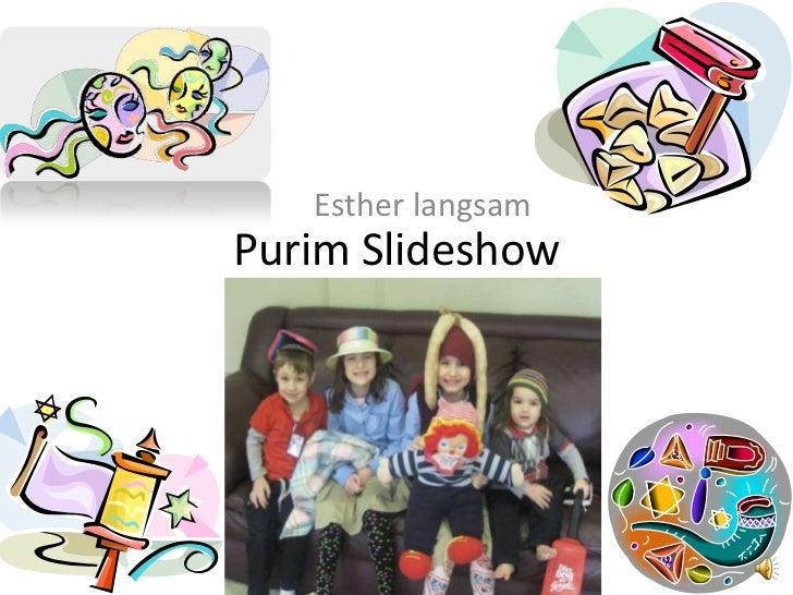 Purim Slideshow<br />Esther langsam<br />