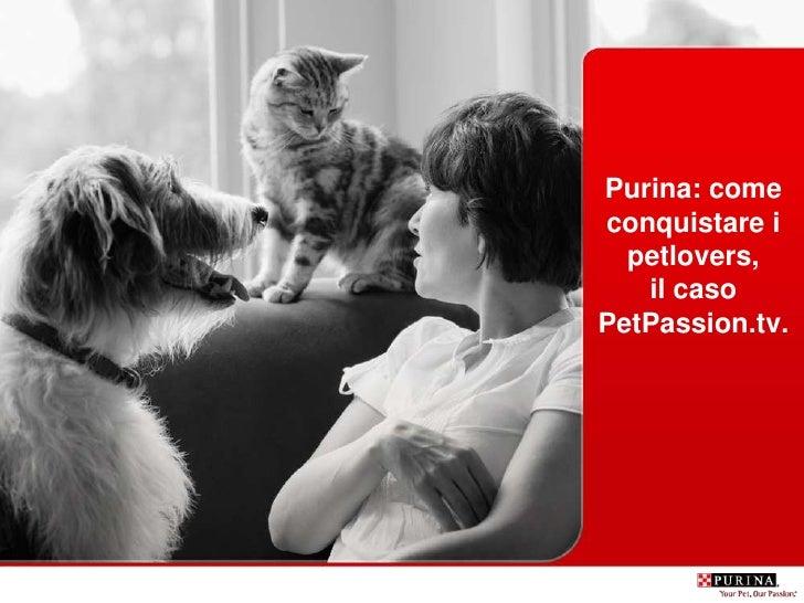 Purina: comeconquistare i  petlovers,   il casoPetPassion.tv.