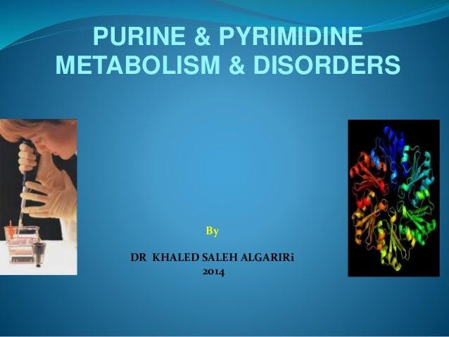 PURINE & PYRIMIDINE METABOLISM & DISORDERS By DR KHALED SALEH ALGARIRi 2014