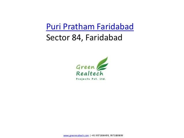 Puri Pratham FaridabadSector 84, Faridabad    www.greenrealtech.com | +91 9971884499, 9971889899
