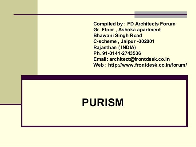 PURISM Compiled by : FD Architects Forum Gr. Floor , Ashoka apartment Bhawani Singh Road C-scheme , Jaipur -302001 Rajasth...