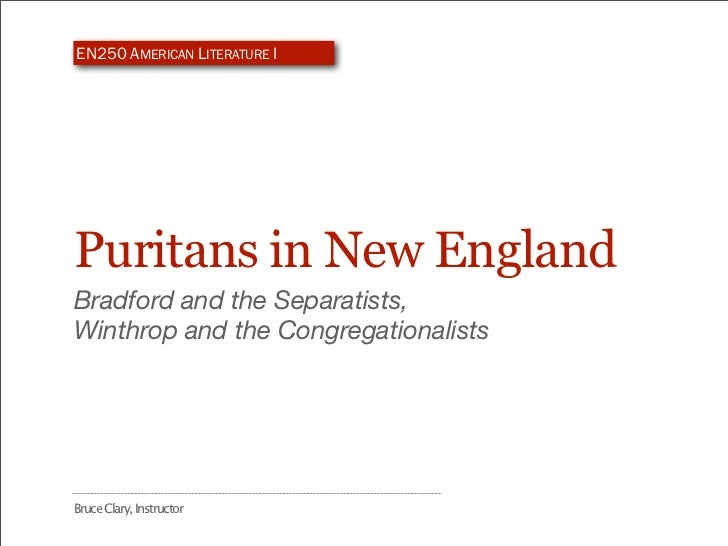 EN250 AMERICAN LITERATURE IPuritans in New EnglandBradford and the Separatists,Winthrop and the CongregationalistsBruce Cl...