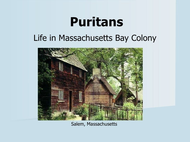 Puritans Life in Massachusetts Bay Colony Salem, Massachusetts
