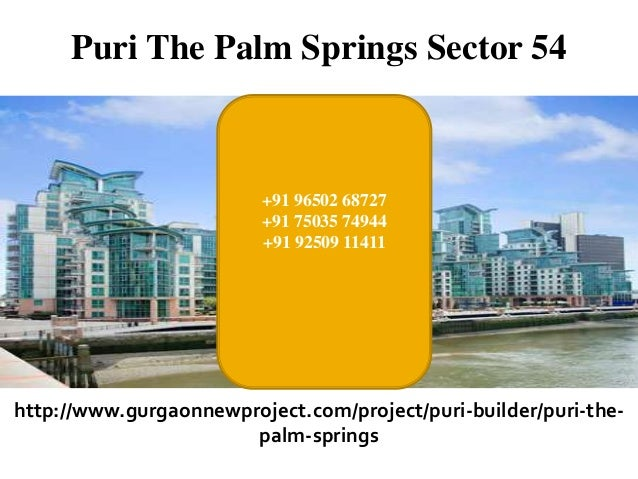 Puri The Palm Springs Sector 54  +91 96502 68727 +91 75035 74944 +91 92509 11411  http://www.gurgaonnewproject.com/project...