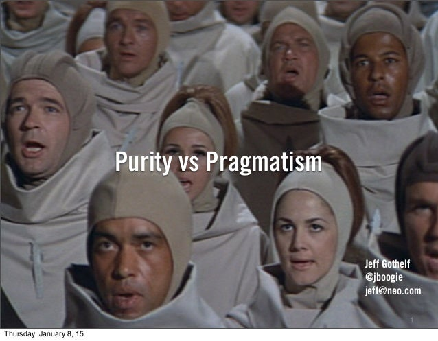 Purity vs Pragmatism 1 Jeff Gothelf @jboogie jeff@neo.com Thursday, January 8, 15