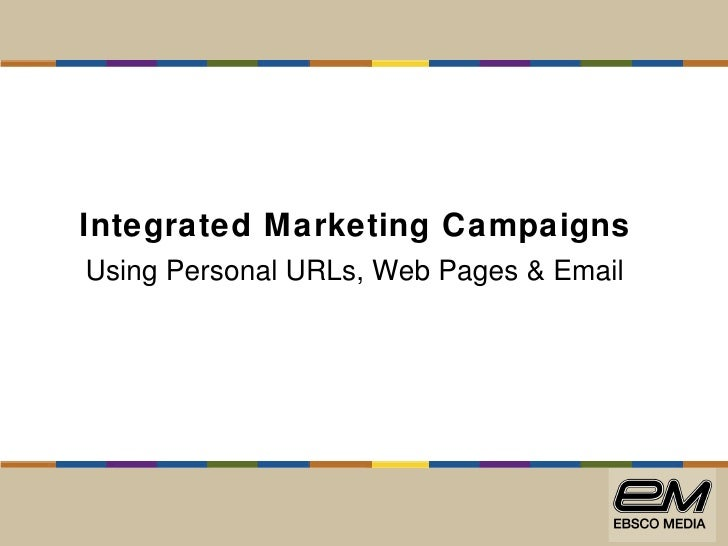Integrated Marketing Campaigns Using Personal URLs, Web Pages & Email