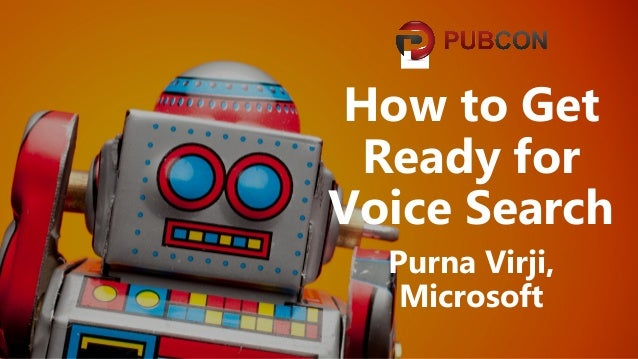 #pubcon How to Get Ready for Voice Search Purna Virji, Microsoft