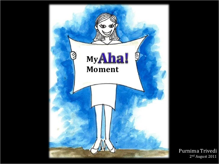 My <br />  Moment<br />Aha!<br />Purnima Trivedi<br />2nd August 2011<br />