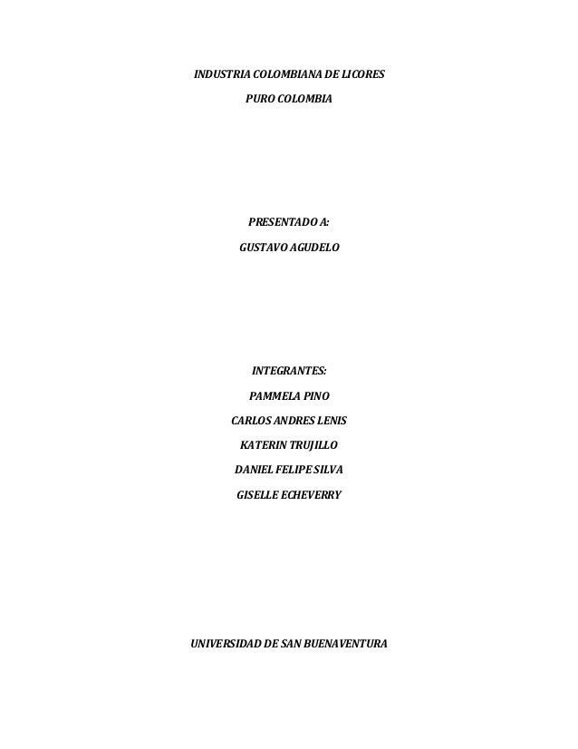 INDUSTRIA COLOMBIANA DE LICORES        PURO COLOMBIA         PRESENTADO A:       GUSTAVO AGUDELO         INTEGRANTES:     ...
