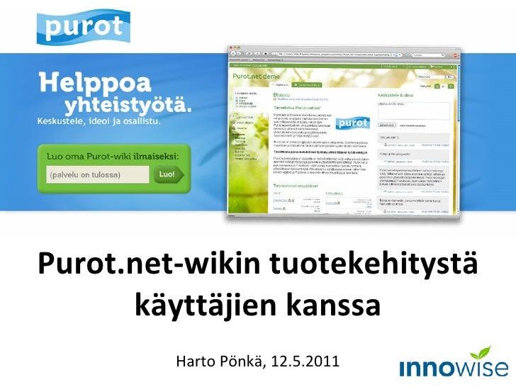 Purot.net-wikin tuotekehitystä käyttäjien kanssa Harto Pönkä, 12.5.2011