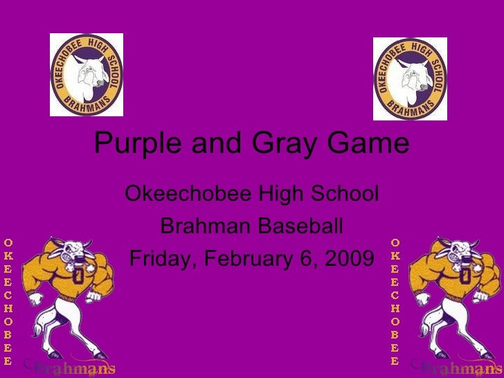 Purple and Gray Game Okeechobee High School Brahman Baseball Friday, February 6, 2009