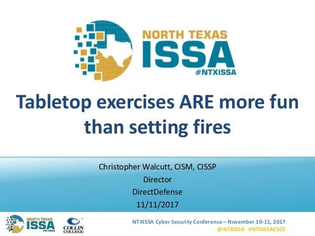 NTXISSA Cyber Security Conference – November 10-11, 2017 @NTXISSA #NTXISSACSC5 Tabletop exercises ARE more fun than settin...