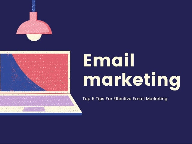 Email marketing Top 5 Tips For Effective Email Marketing