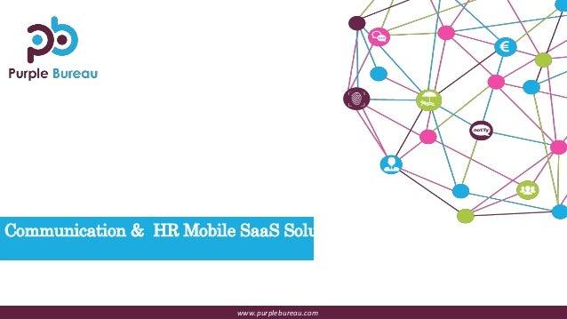 Communication & HR Mobile SaaS Solution www.purplebureau.comwww.purplebureau.com