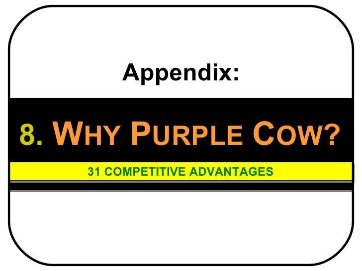 8.   W HY   P URPLE   C OW ? 31 COMPETITIVE ADVANTAGES Appendix: