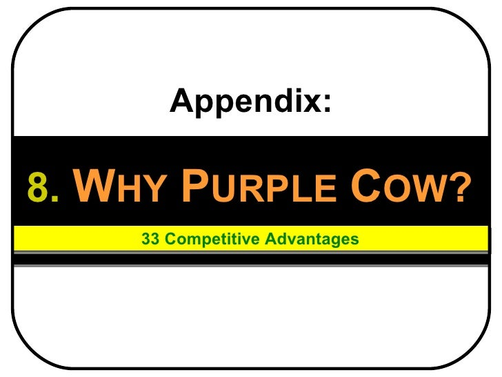 8.   W HY   P URPLE   C OW ? 33 Competitive Advantages Appendix:
