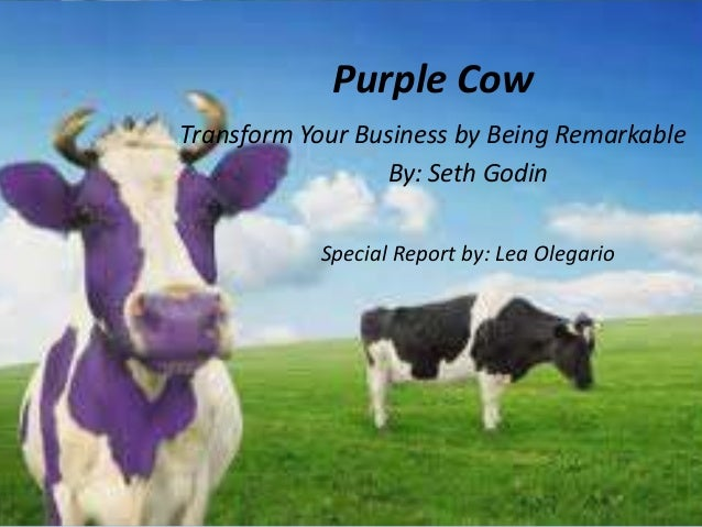 Purple CowTransform Your Business by Being Remarkable                 By: Seth Godin           Special Report by: Lea Oleg...