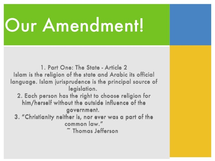 Our Amendment! <ul><li>1. Part One: The State - Article 2 </li></ul><ul><li>Islam is the religion of the state and Arabic ...