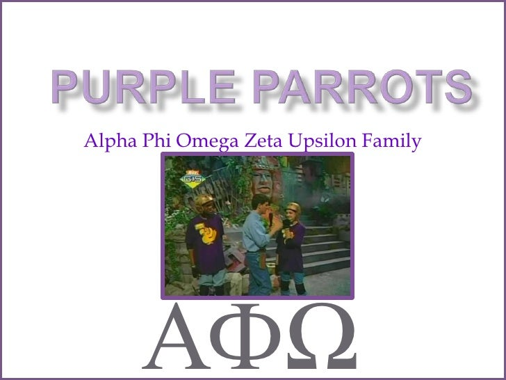 PURPLE PARROTS<br />Alpha Phi Omega Zeta Upsilon Family<br />АФΩ<br />