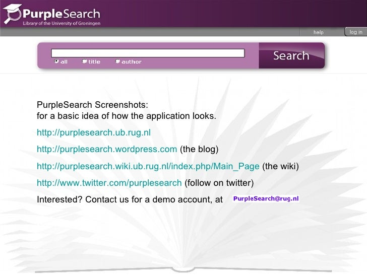PurpleSearch Screenshots:  for a basic idea of how the application looks.  http://purplesearch.ub.rug.nl http://purplesear...