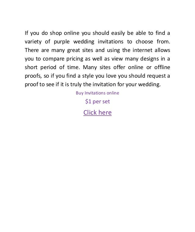 If you do shop online you should easily be able to find avariety of purple wedding invitations to choose from.There are ma...