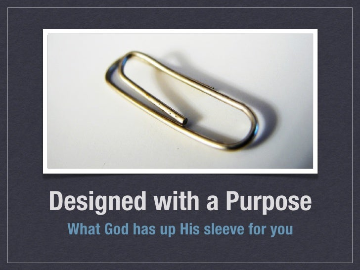 Designed with a Purpose  What God has up His sleeve for you