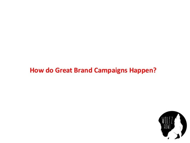How  do  Great  Brand  Campaigns  Happen?