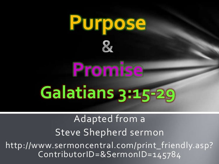 Purpose               Promise       Galatians 3:15-29               Adapted from a           Steve Shepherd sermonhttp://w...