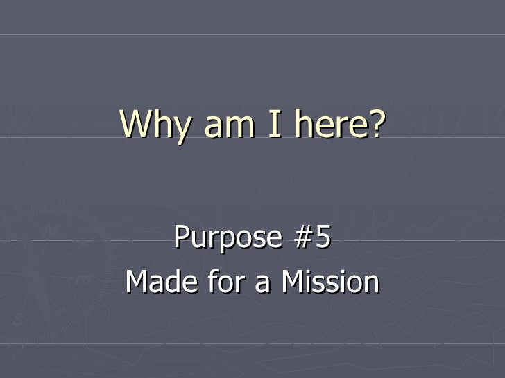 Why am I here? Purpose #5 Made for a Mission