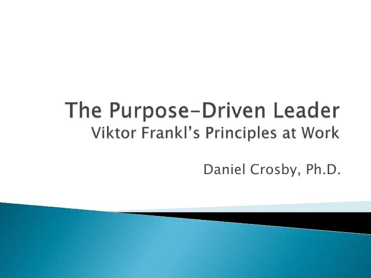 The Purpose-Driven LeaderViktor Frankl's Principles at Work<br />Daniel Crosby, Ph.D. <br />