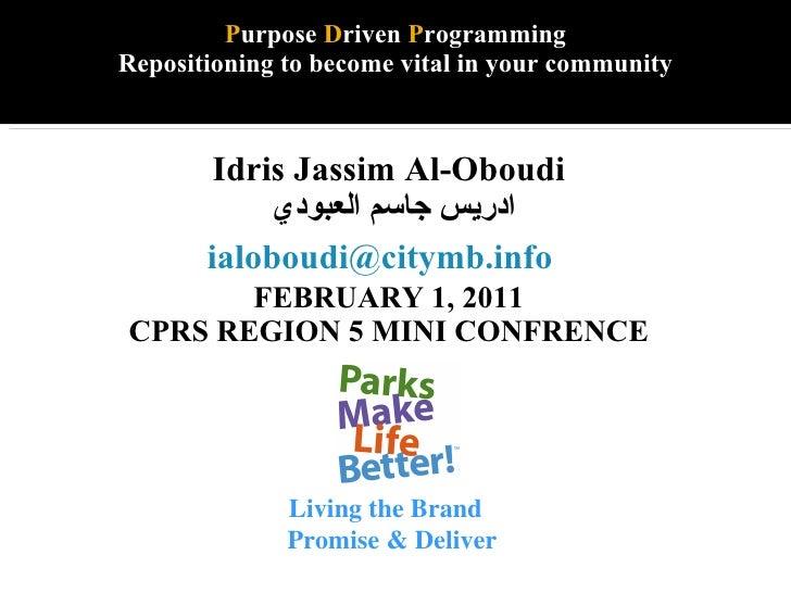 P urpose  D riven  P rogramming Repositioning to become vital in your community <ul><li>Idris Jassim Al-Oboudi </li></ul><...